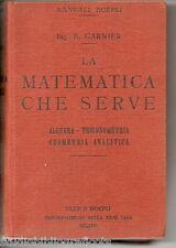 Garnier E.; LA MATEMATICA CHE SERVE algebra trigonometria geometria; Hoepli 1930