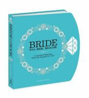 The Bride-to-Be Book : A Journal of Memories from the Proposal to I Do by Amy...