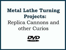 Metal Lathe Turning Projects - 50 Black Powder Replica Cannons and other Curios
