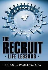 The Recruit : - Life Lessons - by Brian L. Pauling (2007, Hardcover)