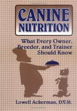 Canine Nutrition : What Every Owner, Breeder, and Trainer Should Know by...