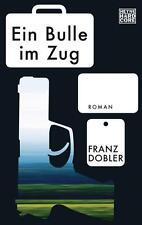 Ein Bulle im Zug: Roman von Dobler, Franz