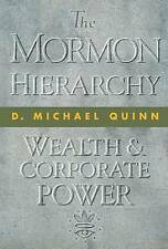 The Mormon Hierarchy: Wealth and Corporate Power by D Michael Quinn...