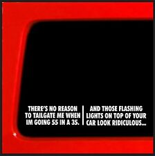 Theres no reason to tailgate me - Funny sticker decal cops police vinyl car jdm
