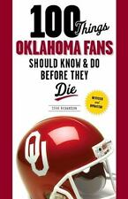 100 Things... Fans Should Know: 100 Things Oklahoma Fans Should Know and Do...