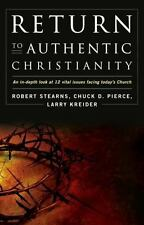 Return to Authentic Christianity: An In-depth look at 12 Vital Issues Facing Tod
