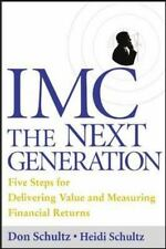 IMC, The Next Generation : Five Steps For Delivering Value and Measuring