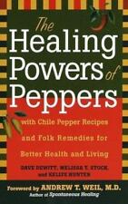 The Healing Powers of Peppers: With Chile Pepper Recipes and Folk Remedies for B