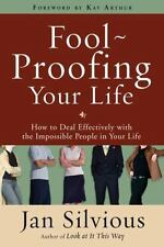 Foolproofing Your Life : How to Deal Effectively with the Impossible People in Y