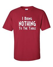 I Bring Nothing to the Table Slacker Funny Underachiever Men's Tee Shirt 130