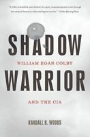 Shadow Warrior 'William Egan Colby and the CIA Randall B. Woods