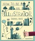 How to be an Illustrator, Second Edition ' Rees, Darrel