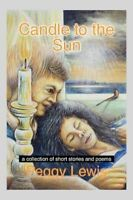 Good, Candle To The Sun: A Collection Of Short Stories And Poems, Lewis, Peggy,