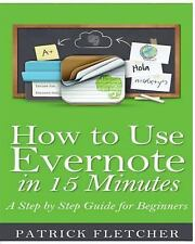 How to Use Evernote in 15 Minutes - an Unofficial Step by Step Guide for...