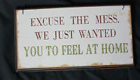"""WOODEN HANGING SIGN """"EXCUSE THE MESS WE JUST WANTED TO MAKE YOU FEEL AT HOME"""""""