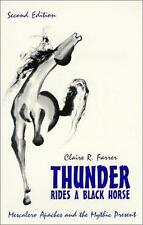 Thunder Rides a Black Horse : Mescalero Apaches and the Mythic Present by Claire