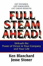 Full Steam Ahead! : Unleash the Power of Vision in Your Company and Your Life