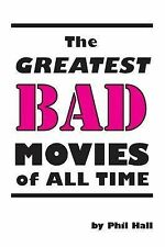 The Greatest Bad Movies of All Time by Phil Hall (Paperback / softback, 2013)