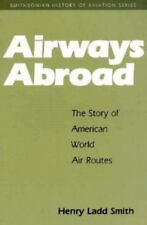 Airways Abroad : The Story of American World Air Routes by Henry Ladd Smith