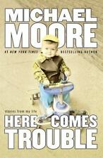 Here Comes Trouble by Michael Moore (2011, Hardcover) SIGNED 1st/1st F/S DJ
