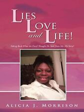 Lies, Love, and Life! : Taking Back What the Devil Thought He Stole from Me:...