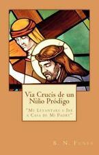 Via Crucis de un Niño Pródigo : Me Levantaré e Iré a Casa de mi Padre by B....
