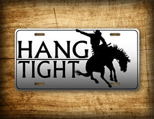 HANG TIGHT Bucking Bronco License Plate Cowboy Rodeo Auto Tag Bronc Horse Sign