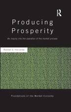 Producing Prosperity : An Inquiry into the Operation of the Market Process by...