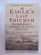 The Eagle's Last Triumph - Napoleon's Victory at Ligny, June 1815
