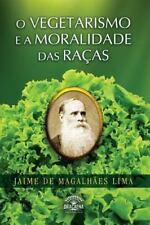 O Vegetarismo e a Moralidade das Racas by Jaime de Magalhães Lima (2014,...