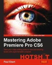 Mastering Adobe Premiere Pro CS6 Hotshot by Paul Ekert (2013, Paperback, New...