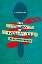 The Psychology of Overeating : Food and the Culture of Consumerism by Kima...