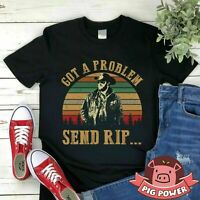 Got a Problem Send Rip Shirt Vintage Rip Wheeler t Shirt