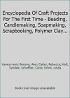 Encyclopedia Of Craft Projects For The First Time - Beading, Candlemaking,...