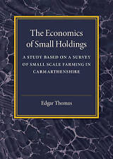 The Economics of Small Holdings: A Study Based on a Survey of Small Scale...