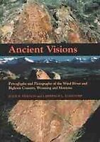 Ancient Visions : Petroglyphs And Pictographs Of The Wind River And Bighorn C...