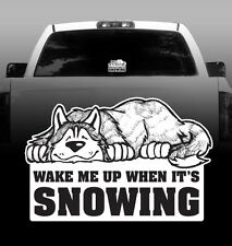 Wake Me When It's Snowing Siberian Husky - Vinyl Sticker Decal High Quality