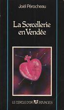 LA SORCELLERIE EN VENDÉE - PRATIQUES DÉMONIAQUES ET CROYANCES J. PÉROCHEAU 1978