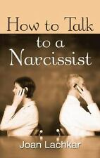 How to Talk to a Narcissist by Joan Lachkar (2015, Paperback)