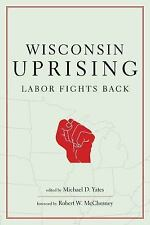 Wisconsin Uprising : Labour Fights Back by Michael D. Yates (2012, Paperback)