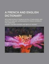 A French and English Dictionary; With Indication of Pronunciation, Etymologies,