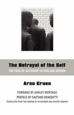 The Betrayal of the Self: The Fear of Autonomy in Men and Women, Gruen, Arno,,