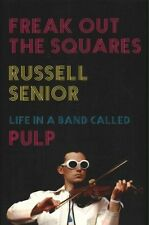 Freak Out the Squares: Life in a band called Pulp by Russell Senior (Hardback)