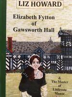 ELIZABETH FYTTON OF GAWSWORTH HALL by Liz Howard 2018 Pbk Tudor regression novel