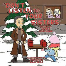 Don't Listen to Your Sisters by Gloria Hartmann (2010, Paperback)