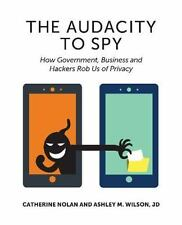 The Audacity to Spy: How Government, Business, and Hackers Rob Us of Privacy (Pa