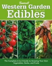 Western Garden Book of Edibles : The Complete A-Z Guide to Growing Your Own...