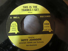 BETTY JOHNSON RARE 45 on Bell Records I NEED YOU NOW / THIS IS THE THANKS I GET