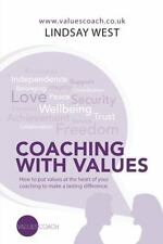 Coaching with Values: How to Put Values at the Heart of Your Coaching to Make a