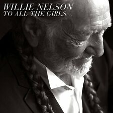 WILLIE NELSON - TO ALL THE GIRLS....: CD ALBUM (2013)